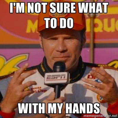 A picture of Will Ferrell as Ricky Bobby in an interview stating that he doesn't know what to do with his hands.